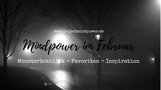 Mindpower im Februar – Lesetipps, Mindhacks und Deep Thoughts des aktuellen Monats